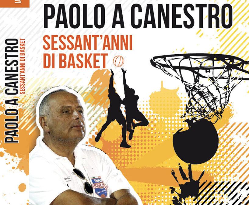 PAOLO A CANESTRO, Sessant'anni di basket: il nuovo libro di Paolo Iannuccelli